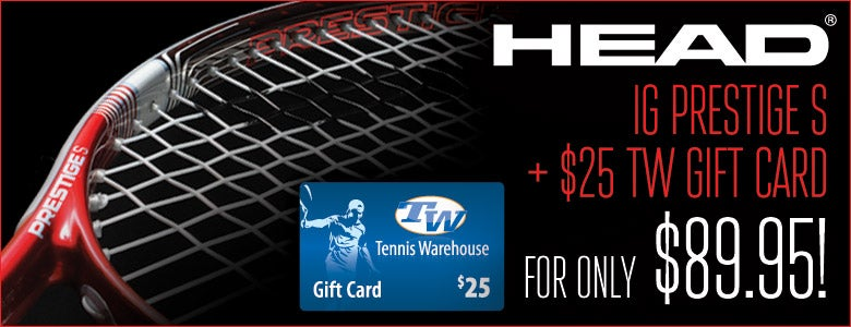 Head IG Prestige S and a $25 TW Gift Card for $89.95!